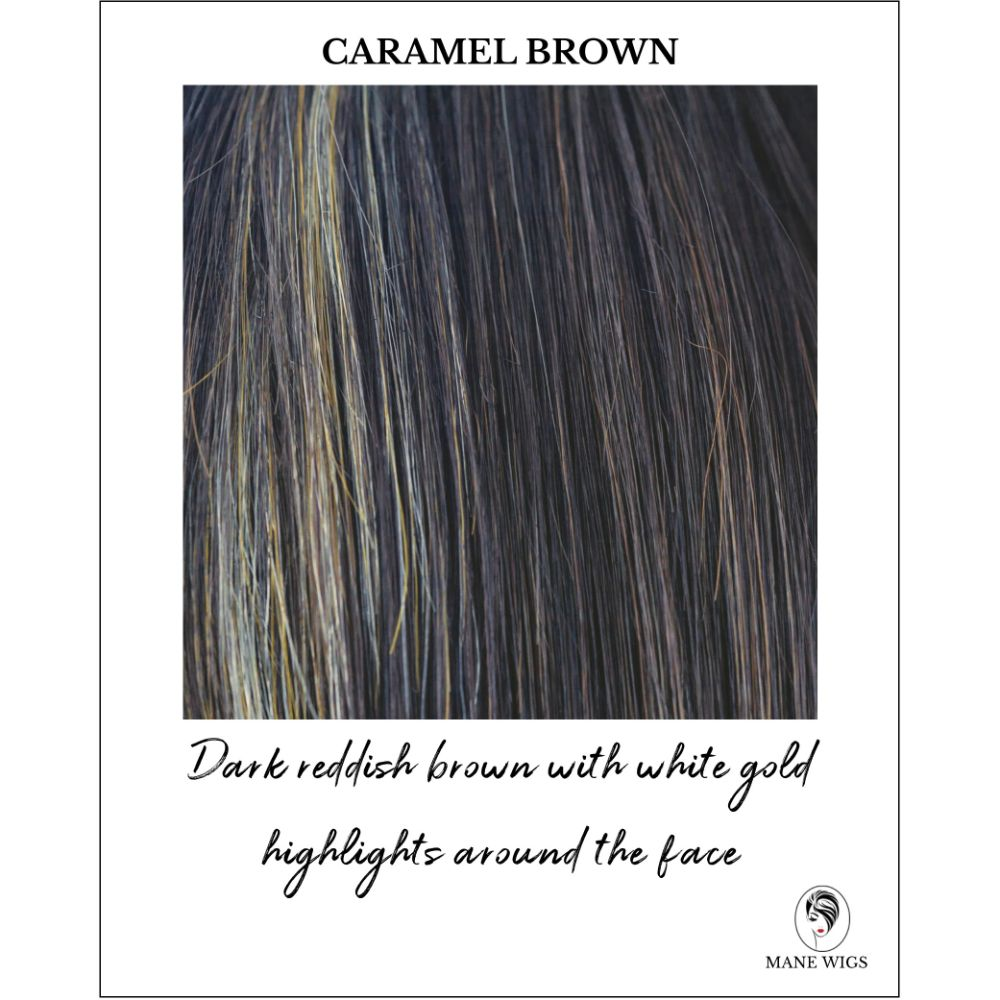 Caramel Brown-Dark reddish brown with white gold highlights around the face