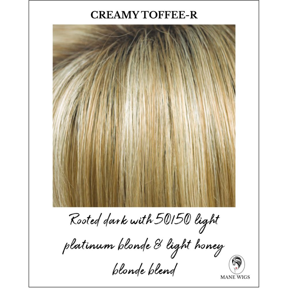 Creamy Toffee-R-Rooted dark with 50/50 light platinum blonde & light honey blonde blend