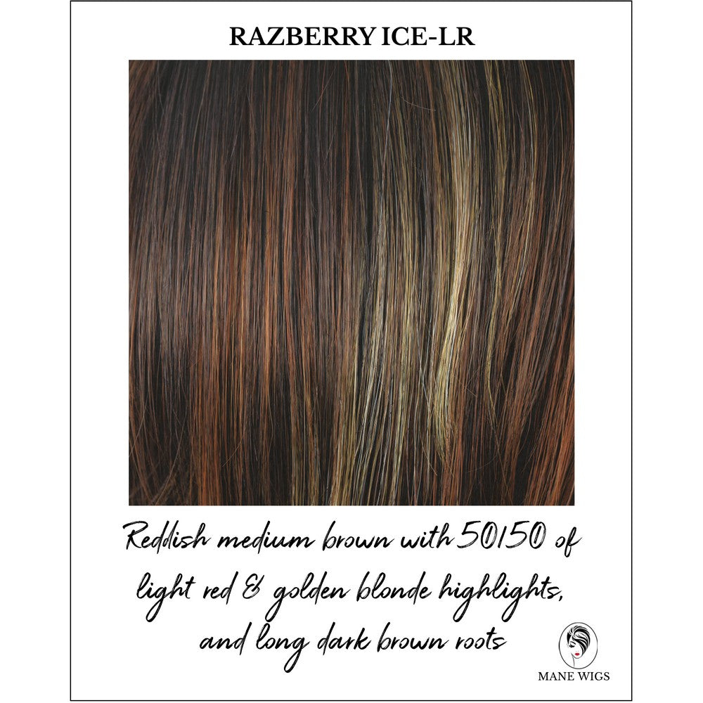 Razberry Ice-LR-Rooted with reddish medium brown base and 50/50 of light red & golden blonde highlights