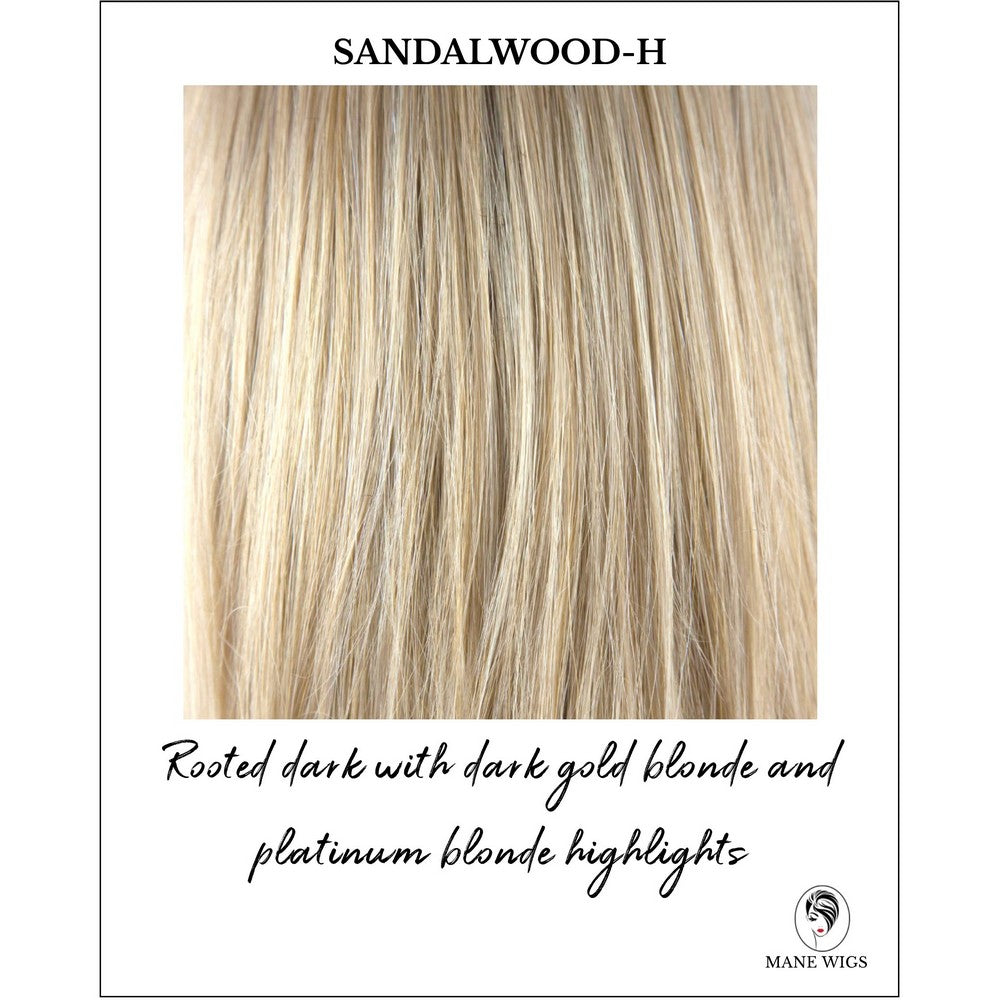 Sandalwood-H-Rooted dark with dark gold blonde and platinum blonde highlights