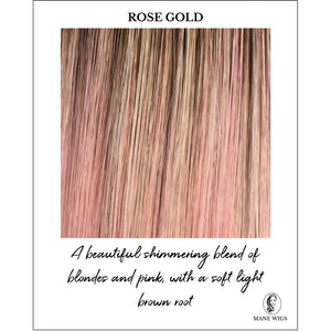 Rose Gold-A beautiful shimmering blend of blondes and pink, with a soft light brown root