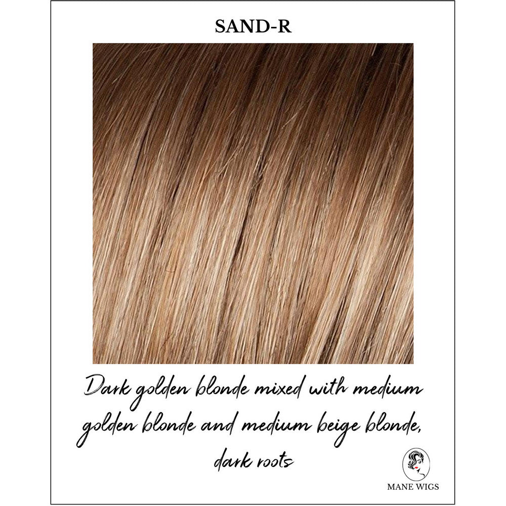 Sand-R-Dark golden blonde mixed with medium golden blonde and medium beige blonde, dark roots