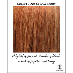 Sumptuous Strawberry-A hybrid of pure red, strawberry blonde, a hint of paprika, and honey