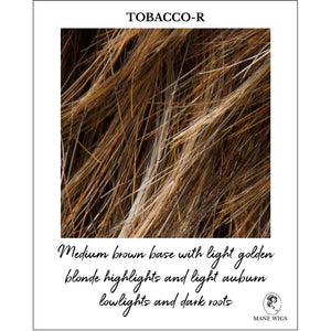 Tobacco-R-Medium brown base with light golden blonde highlights and light auburn lowlights and dark roots