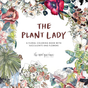 The Plant Lady: A Floral Coloring Book with Succulents and Flowers