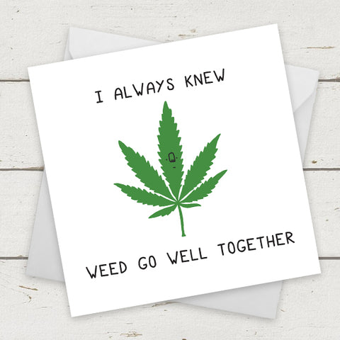 I always knew weed go well together. Front of card.