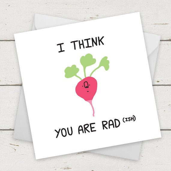 I Think You Are Rad(ish)