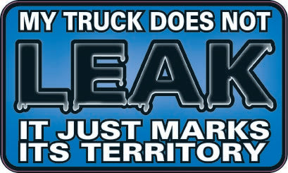 My Truck Does Not Leak..It Just Marks Its Territory-Item #3455
