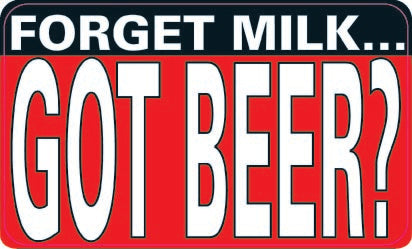 Forget Milk, Got Beer?-Item #3522