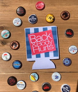 Back & Body Hurts Koozie