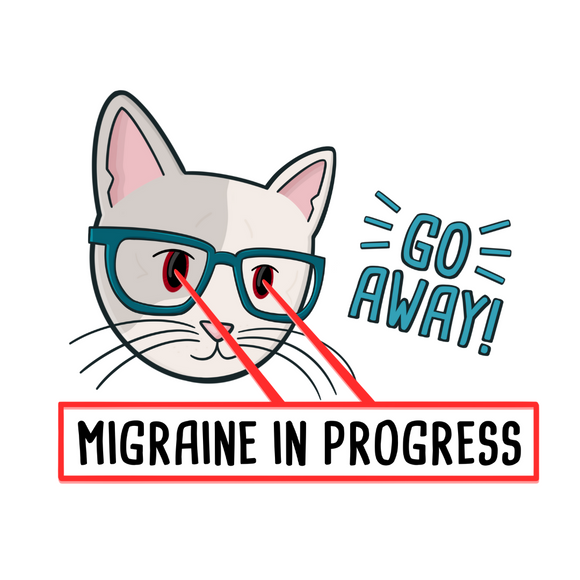 Go away! Migraine in progress!