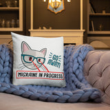 Go away! Migraine in progress! - Premium Pillow