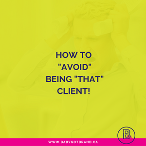 "How to avoid being ""THAT"" client…"