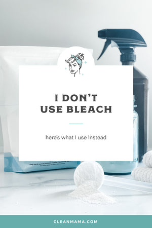 I Don't Use Bleach – Here's What I Use Instead