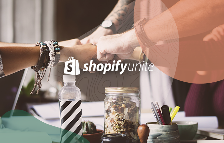 Shopify Unite 2019 from A to Z