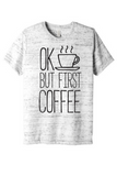 OK But First Coffee Shirt