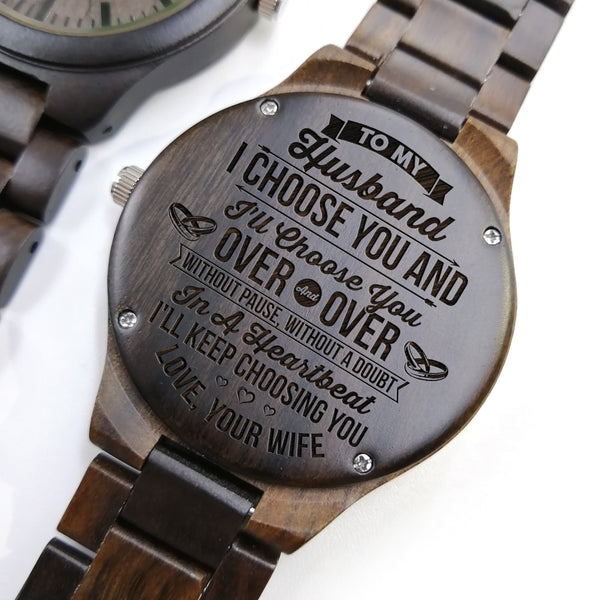 TO MY HUSBAND I WILL KEEP CHOOSING YOU ENGRAVED WOODEN WATCH