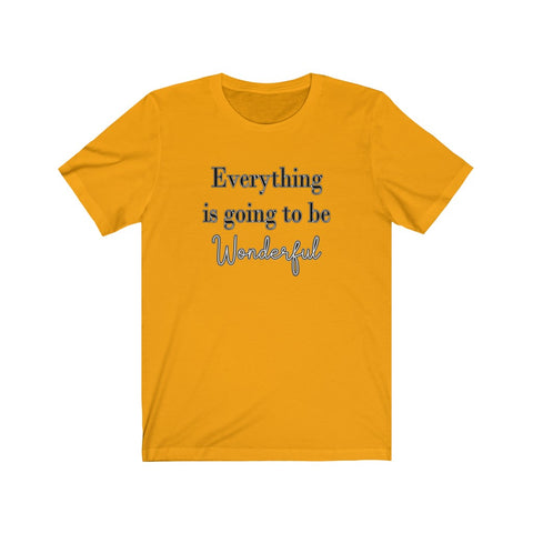 Everything is Going to be Wonderful Tee