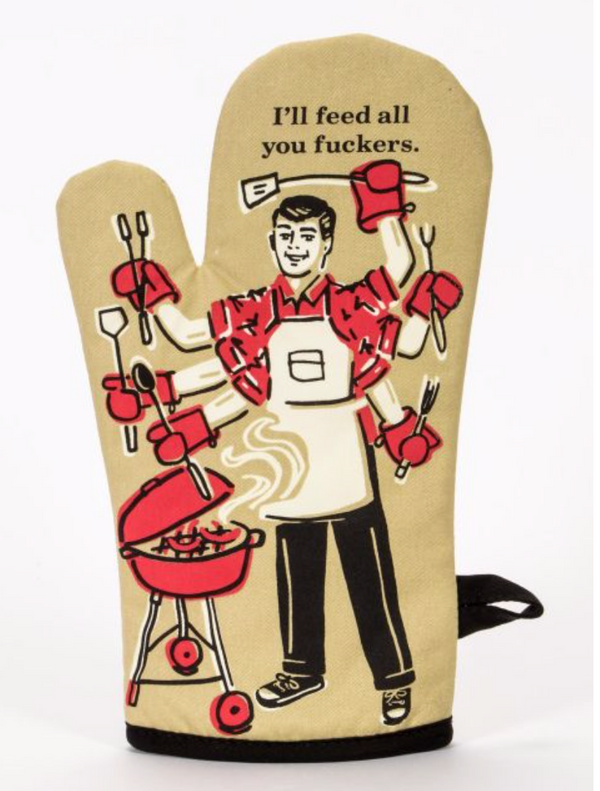 I'll Feed All You Fuckers: Oven Mitt