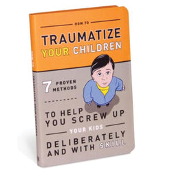 How to Traumatize Your Children: 7 Proven Methods