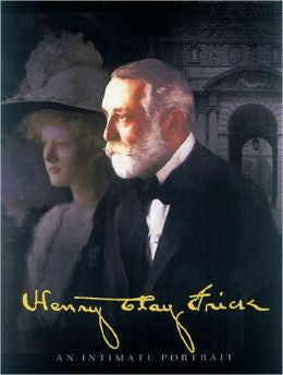 Henry Clay Frick: An Intimate Portrait