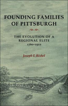 Founding Families of Pittsburgh: The Evolution of a Regional Elite, 1770-1910