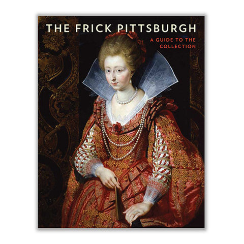 The Frick Pittsburgh: A Guide to the Collection
