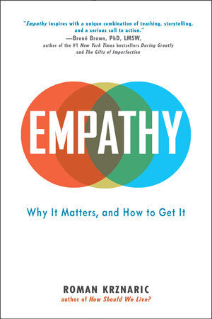 Empathy:  Why It Matters and How To Get It