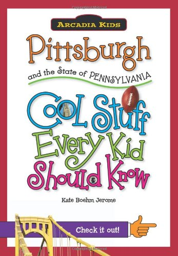 Cool Stuff Every Kid Should Know, Pittsburgh