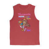 MERMAIDS HAVE MUCH MORE FUN Premium Adult Muscle Top