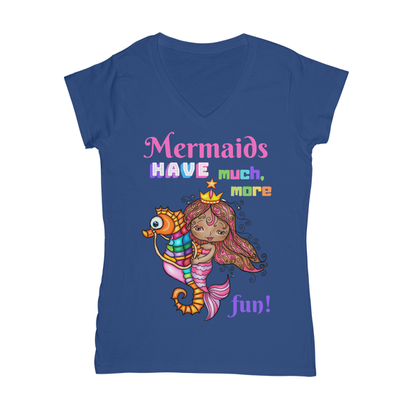 MERMAIDS HAVE MUCH MORE FUN Classic Women's V-Neck T-Shirt