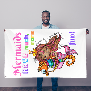 MERMAIDS HAVE MUCH MORE FUN Sublimation Flag