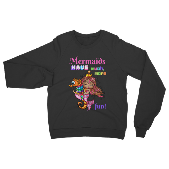 MERMAIDS HAVE MUCH MORE FUN Classic Adult Sweatshirt