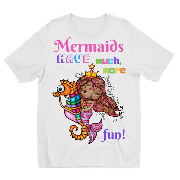 MERMAIDS HAVE MUCH MORE FUN Sublimation Kids T-Shirt