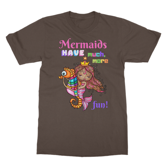 MERMAIDS HAVE MUCH MORE FUN Classic Adult T-Shirt