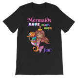 MERMAIDS HAVE MUCH MORE FUN Premium Kids T-Shirt