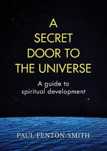 A Secret Door to the Universe By: Paul Smith-Fenton - BOOK