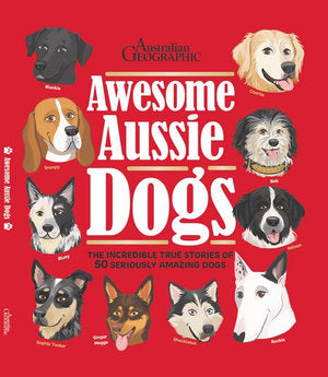 Awesome Aussie Dogs Book by Australian Geographic