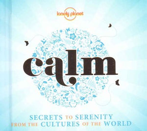 Calm Secrets to Serenity from the Cultures of the World