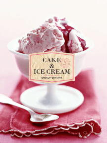 Cake & Ice Cream: Recipes for Good Times - BOOK