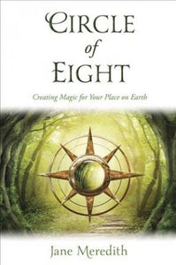 Circle of Eight : BOOK - Creating Magic for Your Place on Earth