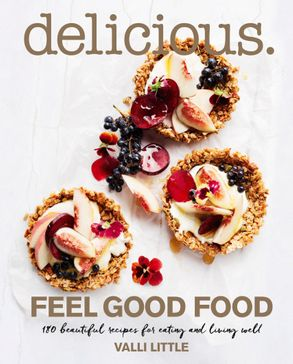 Delicious. Feel Good Food by Valli Little