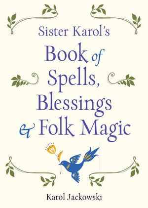 Sister Karol's Book of Spells, Blessings, & Folk Magic