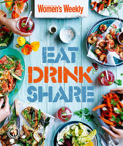 The Australian Women's Weekly Eat, Drink, Share COOKBOOK