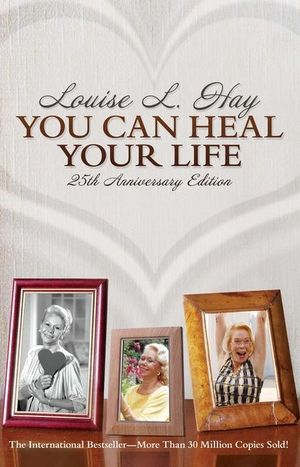 You Can Heal Your Life 25th Anniversary Edition Louise L. Hay
