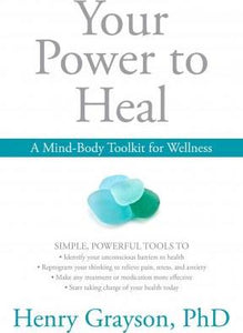 Your Power to Heal : BOOK - Resolving Psychological Barriers to Your Physical Health