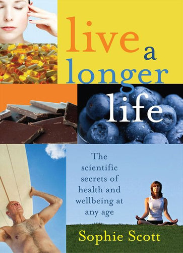 Live a Longer Life - Book - The Scientific Secrets for Health and Wellbeing at Any Age