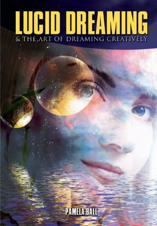 Lucid Dreaming - The Art of Dreaming Creatively Book