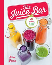 Load image into Gallery viewer, The Juice Bar by Sara Lewis Recipe Book