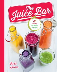 The Juice Bar by Sara Lewis Recipe Book